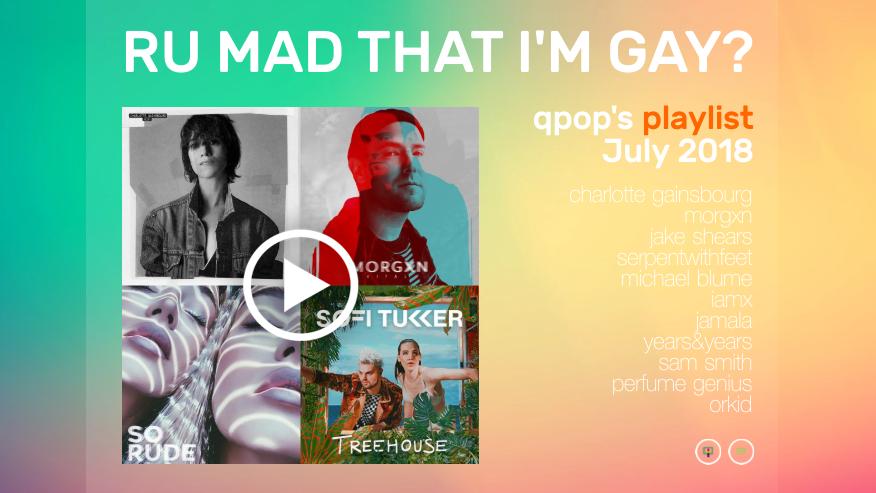 PLAYLIST: July 2018 – RU Mad That I'mGay?